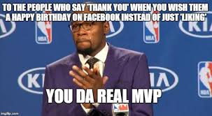 Thank You Birthday Meme - you the real mvp meme imgflip