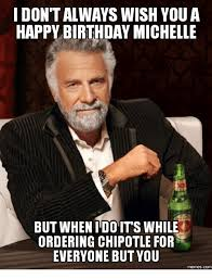 Michelle Meme - i don t al ways wish you a happy birthday michelle but when do its