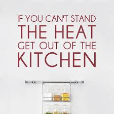 if you can u0027t stand heat kitchen wall quote decal
