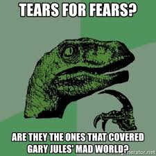 tears for fears are they the ones that covered gary jules mad