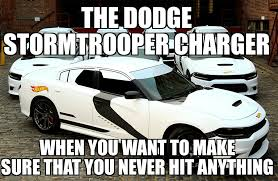Dodge Memes - dodge stormtrooper charger funny pics memes captioned