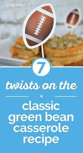 thanksgiving bean casserole 7 twists on the classic green bean casserole recipe thegoodstuff