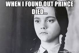 Addams Family Meme - when i found out prince died wednesday addams family meme