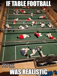 Table Meme - if table football was realistic funny meme pmslweb