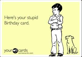 Some E Card Birthday Birthday Card Stupid Birthday Cards Funniest Free Hilarious Funny