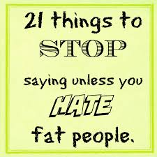 quotes about being strong when someone hurts you 21 things to stop saying unless you fat people lovelivegrow