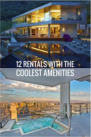 12 jaw dropping rentals with the coolest amenities tripadvisor