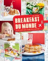 editeur livre cuisine julie schwob livres breakfast du monde mango