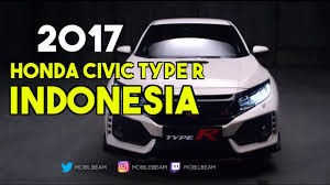 honda indonesia mobil terbaru 2017 honda civic type r indonesia first look hd