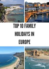 top 10 family friendly holidays in europe