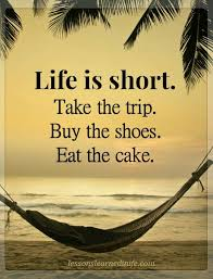 Buy All The Shoes Meme - life is short take the trip buy the shoes eat the cake really