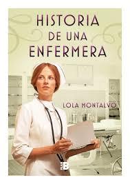 mis libros historias de la historia historia de una enfermera el nuevo libro de lola montalvo cuidando