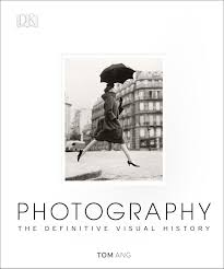 photography the definitive visual history by tom ang penguin