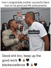 Good Black Man Meme - how i congratulate another successful black man on his grind and