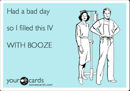had a bad day so i filled this iv with booze confession ecard