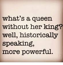 King And Queen Memes - what s a queen without her king well historically speaking more