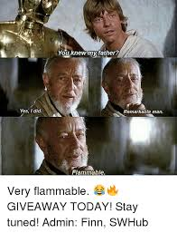 You Are The Father Meme - yes i did you knew my father remarkable man flammable very