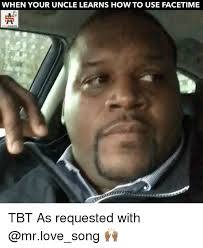 Tbt Meme - when your uncle learns how to use facetime tbt as requested with