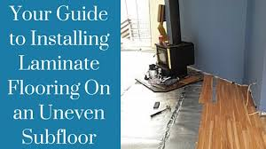 your guide to installing laminate flooring on an uneven subfloor