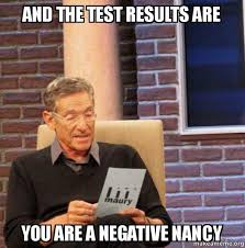 Nancy Meme - and the test results are you are a negative nancy maury povich