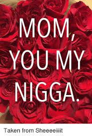 Sheeeeiiiit Meme - mom you my nigga taken from sheeeeiiiit meme on me me