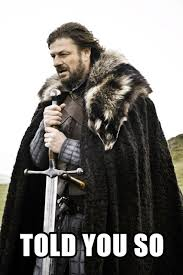 Told You So Meme - told you so imminent ned brace yourselves winter is coming