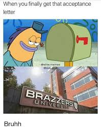 Brazzers Meme Generator - when you finally get that acceptance letter elite memes god brazzers