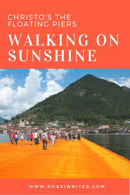 Floating Piers by Christo U0027s The Floating Piers Walking On Sunshine Rossi Writes