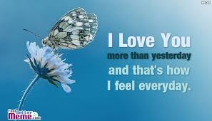 I Love You More Meme - i love you more than yesterday and thats how i feel everyday
