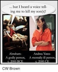 Meme Andrea - but i heard a voice tell ing me to kill my son s abraham andrea