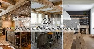cuisine bois rustique cuisine rustique 23 idées inspirations photos