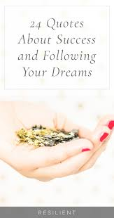 quotes pick me 24 quotes about success and following your dreams resilient