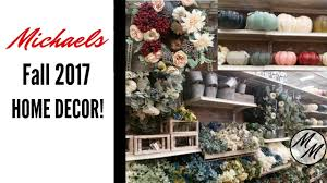 Home Interior Store Michaels Craft Store 2017 Fall Home Decor Youtube
