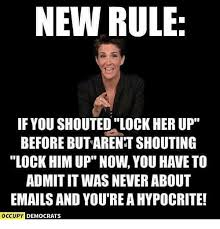 Lock It Up Meme - new rule if you shouted lock her up before but arent shouting lock
