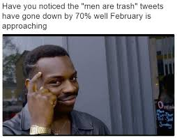 Memes About Men - trapafasa s men are trash tweet roll safe know your meme