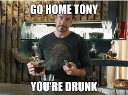 You Re Drunk Meme - go home tony you re drunk misc quickmeme