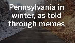 Cold Weather Meme - pennsylvania winters as told through memes and videos pennlive com