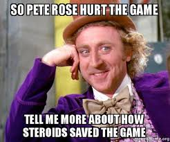 Pete Rose Meme - so pete rose hurt the game tell me more about how steroids saved the