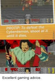 Protip Meme - protip to defeat the cyberdemon shoot at it until it dies hey as ong