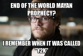 Meme End Of The World - happy doomsday here are our favorite mayan memes the snitch