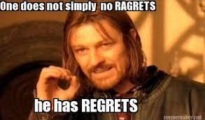No Ragrets Meme - meme maker one does not simply no ragrets he has regrets