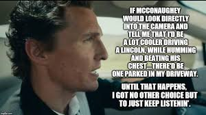 Matthew Mcconaughey Meme - truth be told imgflip