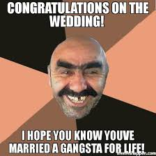 Gangsta Meme - congratulations on the wedding i hope you know youve married a