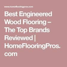 Best Engineered Wood Flooring Brands Best Engineered Wood Flooring The Top Brands Reviewed