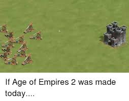 if age of empires 2 was made today empire meme on me me