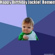 Meme Jackie - meme maker happy birthday jackie remember vodka loves you