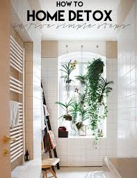 Easy Way To Decorate Home by 5 Easy Ways To Detox Your Home U2014 The Decorista