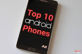 top ten android top 10 best android smartphones buyers guide july 2016