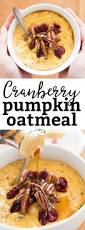healthy desserts for thanksgiving pumpkin oatmeal with cranberries quick and healthy fall