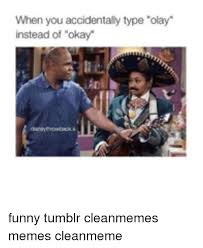Type Memes - when you accidentally type olay instead of okay funny tumblr